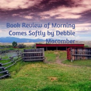 Book Review of Morning Comes Softly by Debbie Macomber