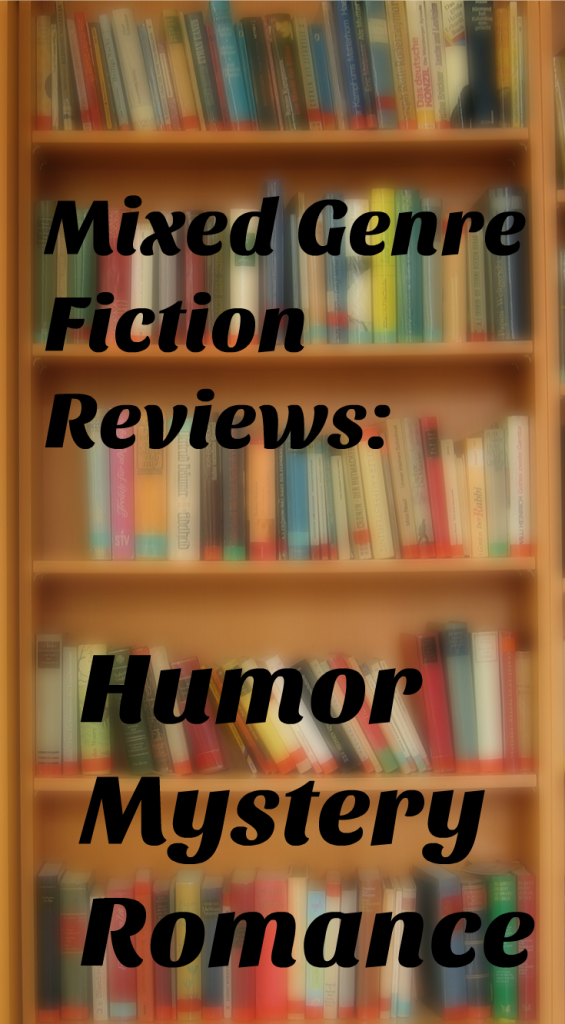 Mixed Genre Fiction Reviews: Humor, Romance, Mystery
