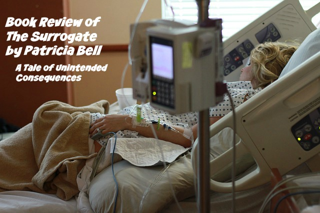 Book Review of The Surrogate by Patricia Bell: A Tale of Unintended Consequences