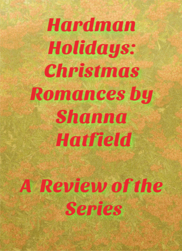 Hardman Holidays: Christmas Romances by Shanna Hatfield: A review of the Hardman Holiday Romance Series