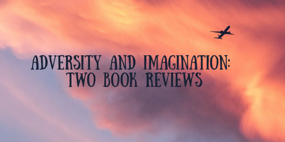 Adversity and Imagination: Two Book Reviews